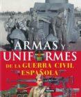 ARMAS Y UNIFORMES GUERRA CIVIL - 9788430570362 - VV.AA.