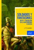 SOLDADOS Y FANTASMAS. MITO Y TRADICION EN LA ANTIGUEDAD CLASICA - 9788434469662 - J.E. LENDON