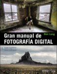GRAN MANUAL DE FOTOGRAFÍA DIGITAL - 9788441533462 - BEN LONG