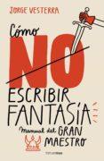 CÓMO NO ESCRIBIR FANTASÍA - 9788445005262 - JORGE VESTERRA