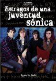 ESTRAGOS DE UNA JUVENTUD SONICA - 9788461653362 - IGNACIO JULIA CAMPOS