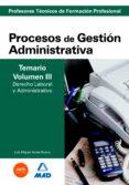 CUERPO DE PROFESORES TECNICOS DE FORMACION PROFESIONAL. PROCESOS DE GESTION ADMINISTRATIVA. TEMARIO (VOL. III). DERECHO LABORAL Y ADMINISTRATIVO - 9788466588362 - VV.AA.
