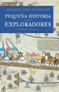 PEQUEÑA HISTORIA DE LOS EXPLORADORES - 9788467018462 - FERNANDO GARCIA DE CORTAZAR