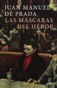 LA MASCARA DEL HEROE - 9788467049862 - JUAN MANUEL DE PRADA