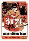 ÖTZI: POR UN PUÑADO DE AMBAR - 9788467918762 - MIKEL BEGOÑA