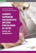 CUERPO SUPERIOR FACULTATIVO DE LA JUNTA DE ANDALUCIA, OPCION PSIC OLOGIA (A 2016): EXAMENES OFICIALES CON RESPUESTAS MOTIVADAS - 9788468119762 - VV.AA.