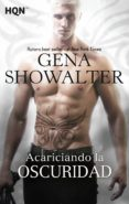 ACARICIANDO LA OSCURIDAD - 9788468777962 - GENA SHOWALTER
