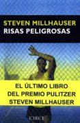 RISAS PELIGROSAS - 9788477652762 - STEVEN MILLHAUSER
