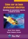 COMO SER UN BUEN PROFESIONAL ELECTRICO: METODOLOGIA DEL MANTENIMI ENTO ELECTRICO Y SOLUCION DE AVERIAS - 9788478979462 - OSCAR PEREZ