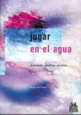JUGAR EN EL AGUA: ACTIVIDADES ACUATICAS INFANTILES - 9788480195362 - CARLES JARDI PINYOL