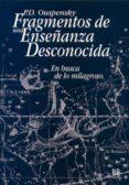 FRAGMENTOS DE UNA ENSEÑANZA DESCONOCIDA: EN BUSCA DE LO MILAGROSO - 9788482450162 - P.D. OUSPENSKY