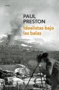 IDEALISTAS BAJO LAS BALAS - 9788483467862 - PAUL PRESTON