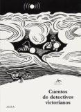 CUENTOS DE DETECTIVES VICTORIANOS - 9788484289562 - VV.AA.