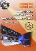 TELEVISION, REALIZACION Y LENGUAJE AUDIOVISUAL (3ª ED.) - 9788488788962 - JOSE MARIA CASTILLO POMEDA