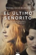 el último señorito (ebook)-francisco robles-9788491890362