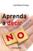 APRENDA A DECIR NO - 9788492516162 - JOSE MATAS CRESPO