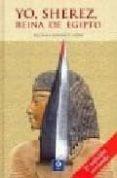 YO, SHEREZ, REINA DE EGIPTO - 9788497646062 - PALOMA A. GONZALEZ LOCHE