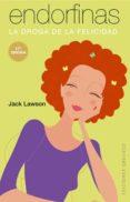 ENDORFINAS: LA DROGA DE LA FELICIDAD (16ª ED.) - 9788497771962 - JACK LAWSON