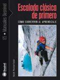 ESCALADA CLASICA DE PRIMERO: COMO SOBREVIVIR AL APRENDIZAJE - 9788498290462 - HEIDI PESTERFIELD