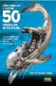 COMO DIBUJAR 50 VEHICULOS DE FANTASIA - 9788498471762 - KEITH THOMPSON