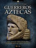 GUERREROS AZTECAS - 9788499670362 - MARCO ANTONIO CERVERA OBREGON