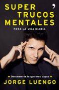 SUPERTRUCOS MENTALES PARA LA VIDA DIARIA - 9788499986562 - JORGE LUENGO