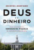 Descargar libros de google libros en línea gratis DEUS E O DINHEIRO de JOHN CORTINES, GREGORY BAUMER CHM in Spanish 9788543304762