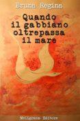 QUANDO IL GABBIANO OLTREPASSA IL MARE (EBOOK) - 9788868152062