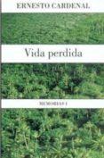 VIDA PERDIDA (MEMORIAS I) - 9789681669362 - ERNESTO CARDENAL