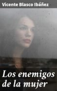Libros electrónicos gratuitos en formato pdf para descargar. LOS ENEMIGOS DE LA MUJER in Spanish PDF PDB de VICENTE BLASCO IBÁÑEZ 4057664131072