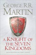 A KNIGHT OF THE SEVEN KINGDOMS: BEING THE ADVENTURES OF SER DUNCAN THE TALL, AND HIS SQUIRE, EGG - 9780007507672 - GEORGE R.R. MARTIN
