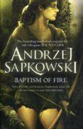 BAPTISM OF FIRE  (GERALT OF RIVIA 5) - 9780575090972 - ANDRZEJ SAPKOWSKI