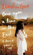 ONCE UPON A TIME IN THE EAST: A STORY OF GROWING UP - 9781784740672 - XIAOLU GUO