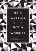 BE A WARRIOR, NOT A WORRIER (EBOOK) - 9781786858672 - ELIZABETH ARCHER
