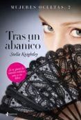 TRAS UN ABANICO (MUJERES OCULTAS, 2) - 9788408147572 - STELLA KNIGHTLEY