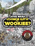STAR WARS: ¿DONDE ESTA EL WOOKIEE? LIBRO PARA COLOREAR - 9788408179672 - VV.AA.