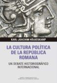 Descargar ebooks gratuitos en txt LA CULTURA POLÍTICA DE LA REPÚBLICA ROMANA: UN DEBATE HISTORIOGRÁFICO INTERNACIONAL de KARL-JOACHIM HÖLKESKAMP