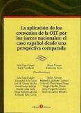 aplicacion de los convenios de la oit por los jueces nacionales: el caso español desde una perspectiva comparada-julia milano lopez-9788415000372