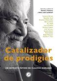 CATALIZADOR DE PRODIGIOS: UN RETRATO INTIMO DE CLAUDIO NARANJO - 9788416145072 - VV.AA.