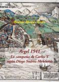 ARGEL 1541: LA CAMPAÑA DE CARLOS V SEGÚN DIEGO SUÁREZ MONTAÑÉS - 9788416335572 - BEATRIZ ALONSO ACERO