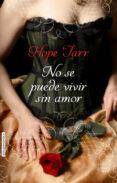 NO SE PUEDE VIVIR SIN AMOR - 9788416550272 - HOPE TARR