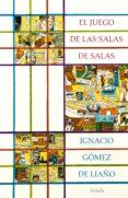 EL JUEGO DE LAS SALAS DE SALAS - 9788417308872 - IGNACIO GOMEZ DE LIAÑO