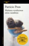 MAÑANA TENDREMOS OTROS NOMBRES (PREMIO ALFAGUARA DE NOVELA 2019) - 9788420434872 - PATRICIO PRON