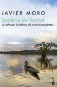 senderos de libertad: la lucha por la defensa de la selva amazoni ca-javier moro-9788432234972
