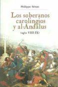 LOS SOBERANOS CAROLINGIOS Y AL-ANDALUS: SIGLOS VIII-IX - 9788433851772 - PHILIPPE SENAC