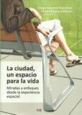 LA CIUDAD, UN ESPACIO PARA LA VIDA - 9788433855572 - VV.AA.