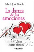 DANZA DE LAS EMOCIONES: VIVES COMO SIENTES - 9788441421172 - MARIA JOSE BOSCH