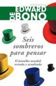 SEIS SOMBREROS PARA PENSAR (2ª ED.) - 9788449323072 - EDWARD DE BONO