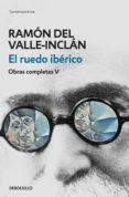 EL RUEDO IBÉRICO (OBRAS COMPLETAS VALLE-INCLÁN 5) (EBOOK) - 9788466340472 - RAMON MARIA DEL VALLE-INCLAN