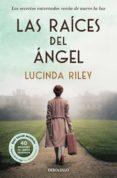 LAS RAICES DEL ANGEL - 9788466344272 - LUCINDA RILEY